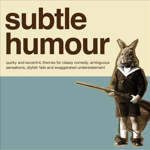 Subtle Humour: Quirky and Eccentric Themes for Classy Comedy, Ambiguous Sensations, Stylish Fails and Exaggerated Understatement