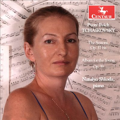 Tchaikovsky: The Seasons, Op. 37bis; Album for the Young, Op. 39