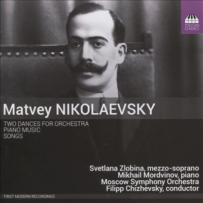 Matvey Nikolaevsky: Two Dances for Orchestra; Piano Music; Songs