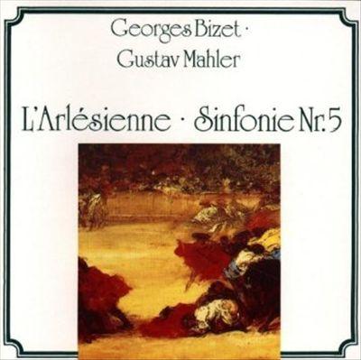 Georges Bizet: L'Arlésienne; Gustav Mahler: Sinfonie Nr. 5