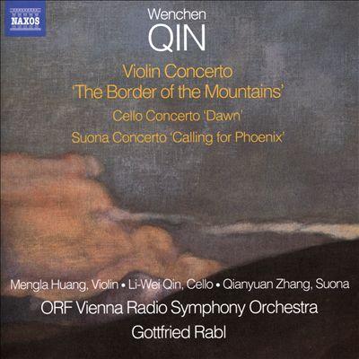 """Wenchen Qin: Violin Concerto """"The Border of the Mountains""""; Cello Concerto """"Dawn""""; Suona Concerto """"Calling for Phoenix"""""""