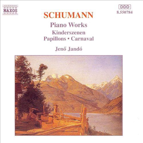 Schumann: Kinderszenen; Papillons; Carnaval