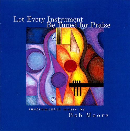 Let Every Instrument Be Tuned for Praise