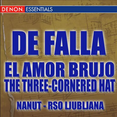 De Falla: El Amor Brujo; The Three-Cornered Hat