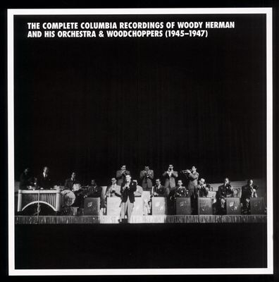 Complete Columbia Recordings of Woody Herman & His Orchestra and Woodchoppers