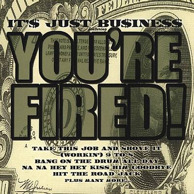 It's Just Business: You're Fired