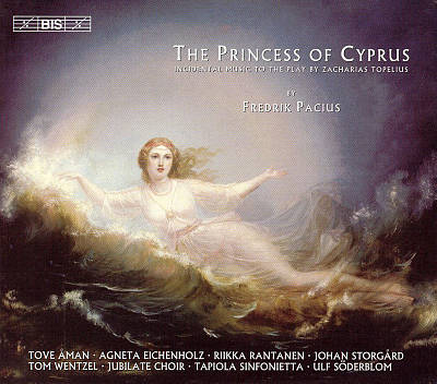 Fredrik Pacius: The Princess of Cyprus (Incidental Music to the play by Zacharias Topelius)