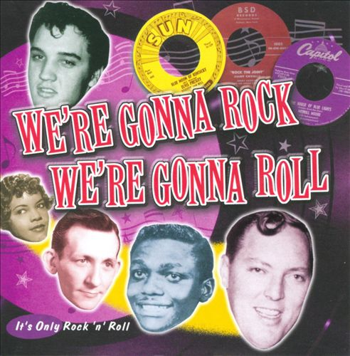 We're Gonna Rock We're Gonna Roll: It's Only Rock 'N' Roll