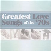 The Greatest Love Songs of the '70s