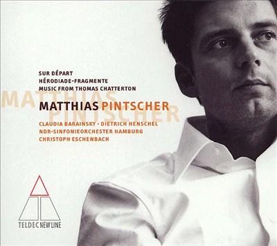 """Matthias Pintscher: Sur """"Départ""""; Hérodiade-Fragmente; Musik aus Thomas Chatterton"""