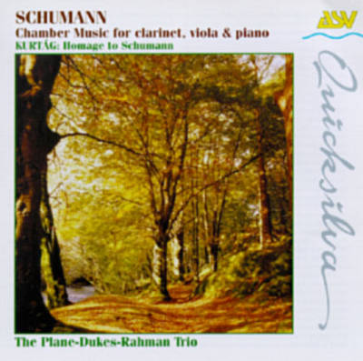 Schumann: Chamber Music for clarinet, viola & piano; Kertág: Hommage to Schumann