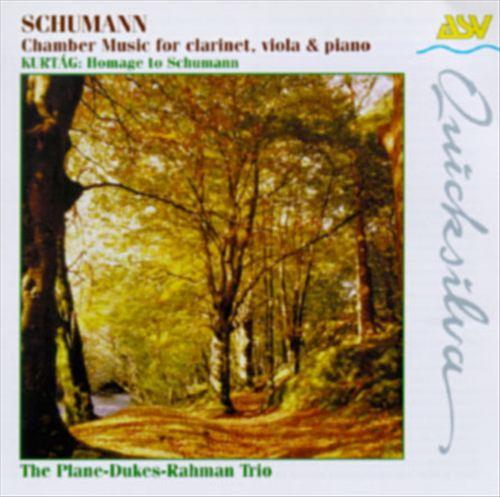 Schumann: Chamber Music for clarinet, viola & piano; Kertág: Hommage to Schumann