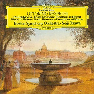 Ottorino Respighi: Pini di Roma; Feste Romane; Fontane di Roma; Ancient Airs and Dances