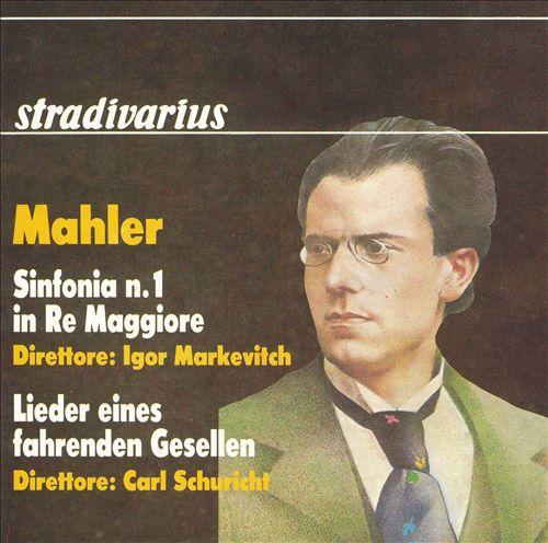 Mahler: Sinfonia No. 1; Lieder eines fahrenden Gesellen
