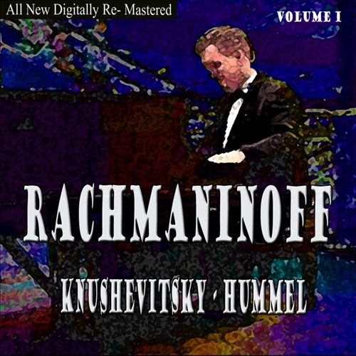 Rachmaninoff, Knushevitsky, Hummel, Vol. 1