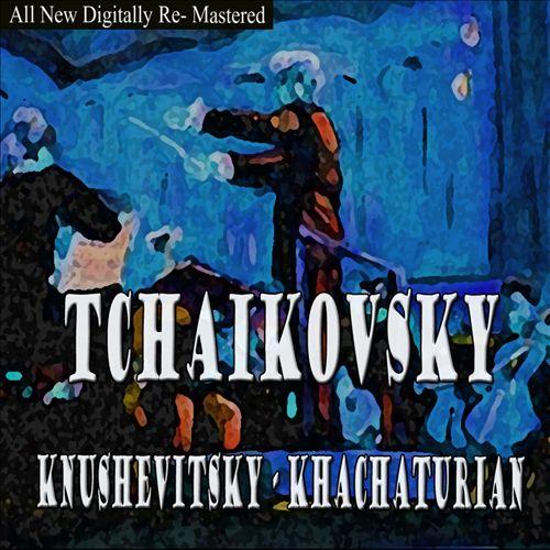 Tchailkovsky, Knushevitsky, Khachaturian