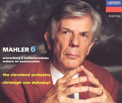 Mahler 6; Schoenberg: 5 Orchesterstücke; Webern: Im Sommerwind