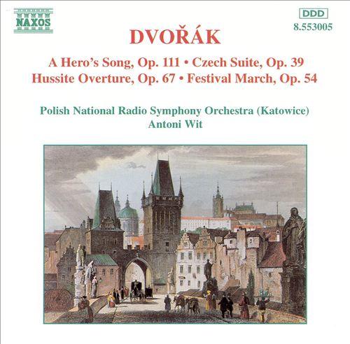 Dvorák: A Hero's Song; Czech Suite; Hussite Overture; Festival March