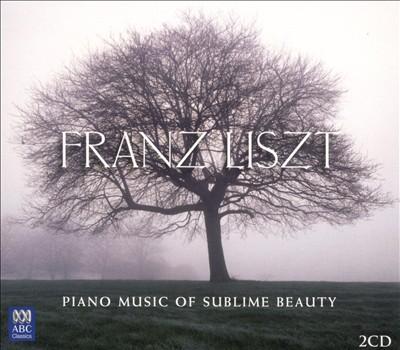 Franz Liszt: Piano Music of Sublime Beauty