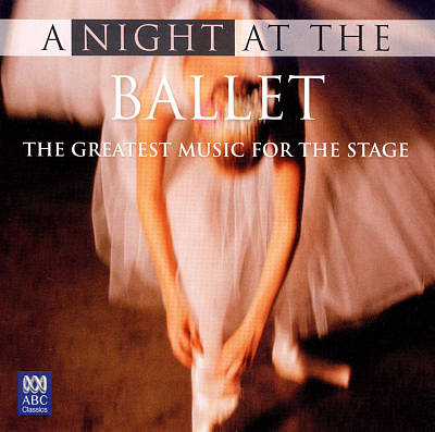 A Night at the Ballet: The Greatest Music for the Stage