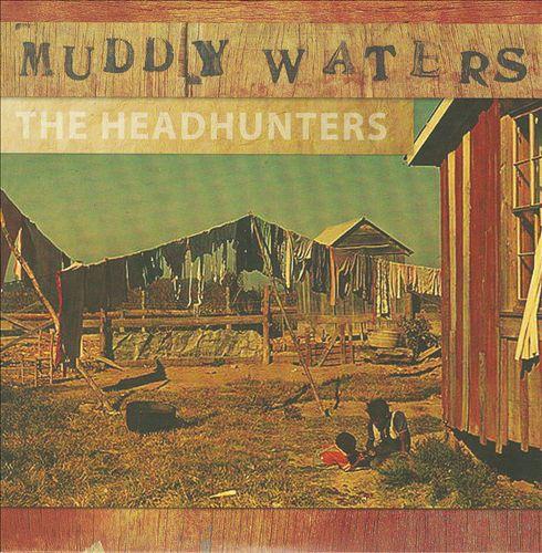 Muddy Waters: The Headhunters