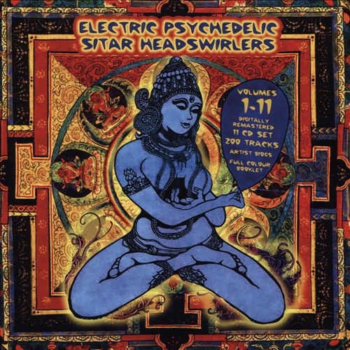 Electric Psychedelic Sitar Headswirlers, Vols. 1-11