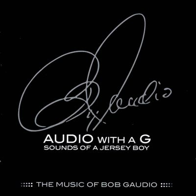 Audio with a G: Sounds of a Jersey Boy - The Music of Bob Gaudio