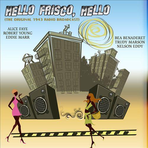 Hello Frisco, Hello [The Original 1943 Radio Broadcast]