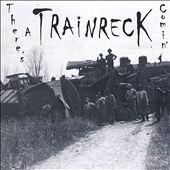 There's a Trainreck Comin'