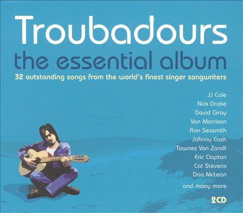 Troubadours: The Essential Album