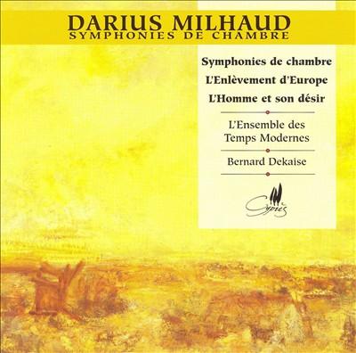 Milhaud: Symphonie de chambre; L'Enlèvement d'Europe; L'Homme et son désir