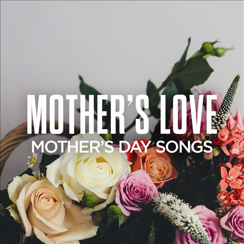 Mother's Love: Mother's Day Songs