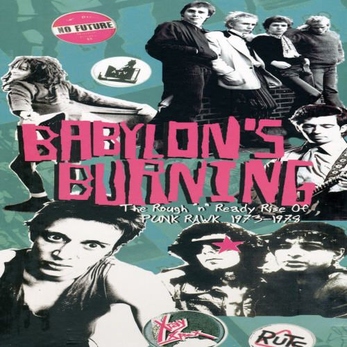 Babylon's Burning: Rough and Ready Rise of Punk 1973 to 1978