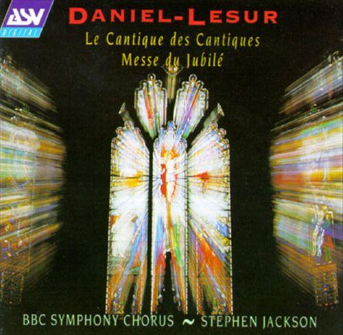 Daniel-Lesur: Le Cantique des Cantiques; Messe du Jubilé; In Paradisum; La Vie Intérieure; Messiaen: O Sacrum Convivium