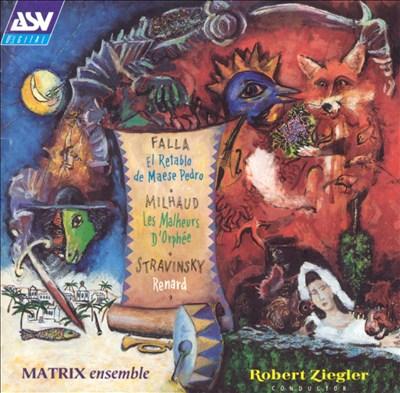 Manuel de Falla: El Retablo de Maese Pedro; Darius Milhaud: Les Malheurs D'Orphee; Igor Stravinsky: Renard