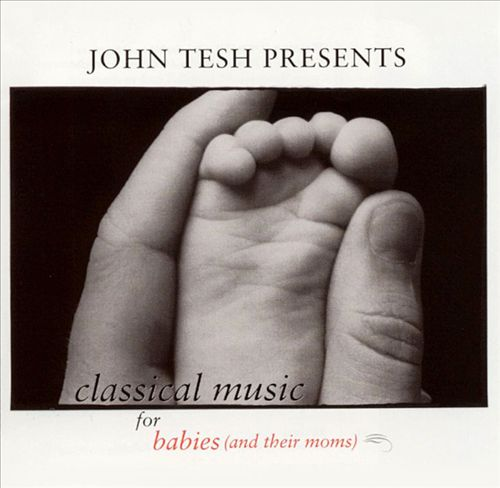 John Tesh Presents: Classical Music for Babies and Their Moms