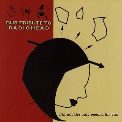 Dub Tribute to Radiohead: I'm not the Only Record for You