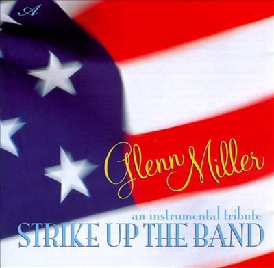 Glenn Miller: Strike up the Band