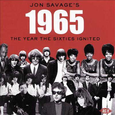 Jon Savage's 1965: Year the 60s Ignited
