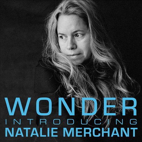 Wonder: Introducing Natalie Merchant