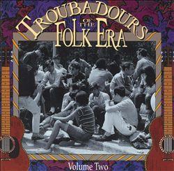 Troubadours of the Folk Era, Vol. 2