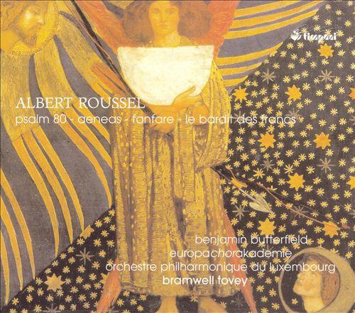 Albert Roussel: Psalm 80; Aeneas; Fanfare; Le Bardit des Francs