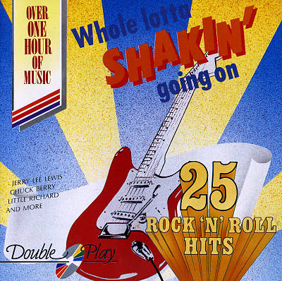 Whole Lotta Shakin' Going On: 25 Rock 'N' Roll Hits