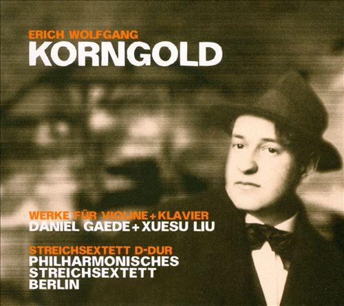 Korngold: Werke für Violine & Klavier; Streichsextett