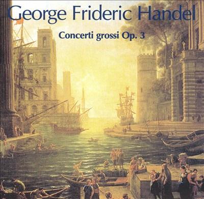 Handel: Concerti Grossi Nos. 1-6, Op. 3