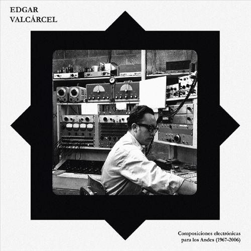 Edgar Valcárcel: Composiciones Electronicas para los Andes (1967-2006)