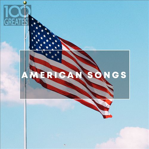 100 Greatest American Songs (The Greatest Tracks From The USA)