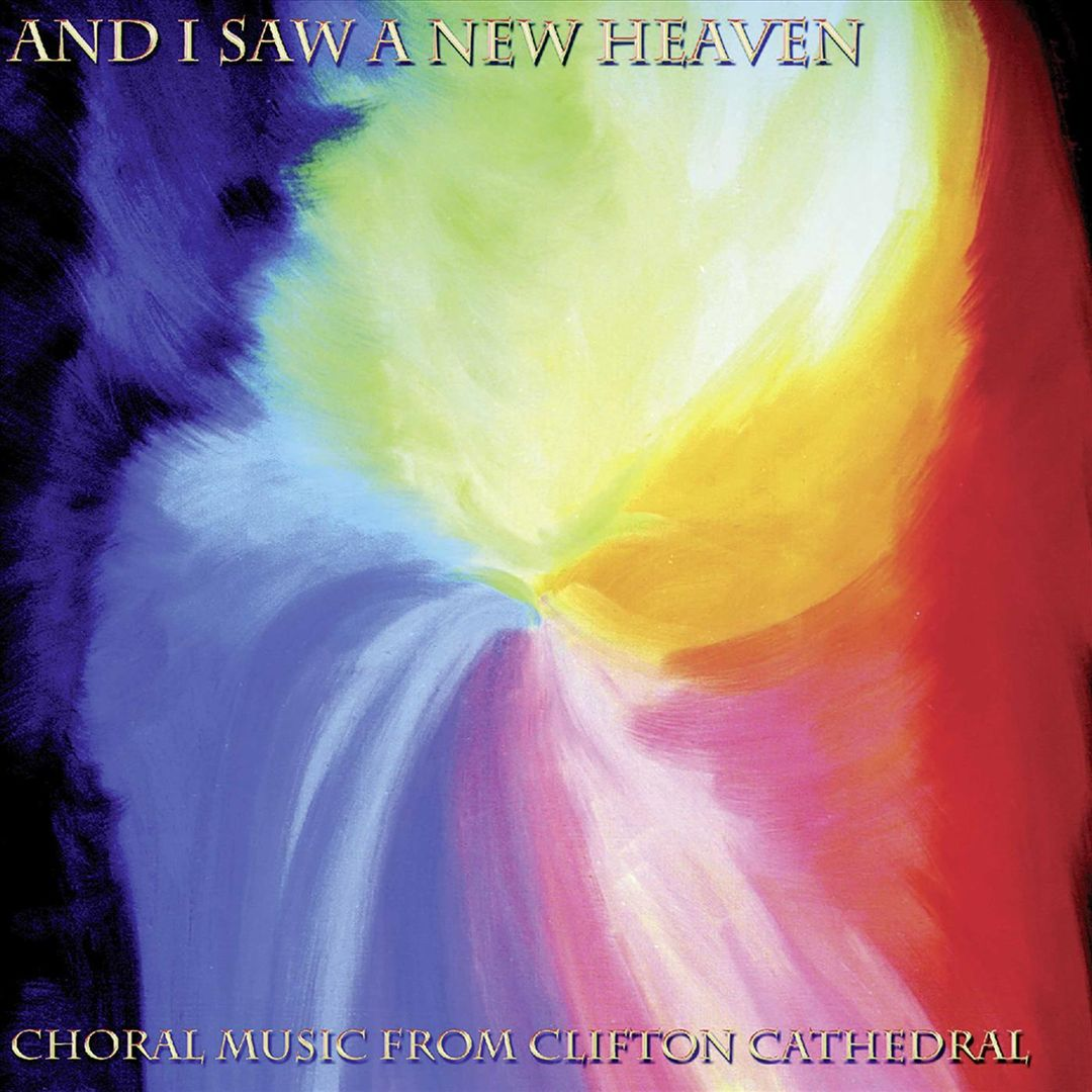 And I Saw a New Heaven: Choral Music from Clifton Cathedral