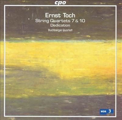 Ernst Toch: String Quartets Nos. 7 & 10; Dedication