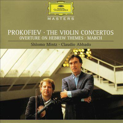 Prokofiev: The Violin Concertos; Overture on Hebrew Themes; March